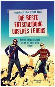 """Cover vom Buch """"Die beste Entscheidung unseres Lebens: Wie wir einfach loszogen und um die halbe Welt reisten"""" von Philipp Rusch und Friederike Achilles"""