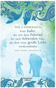"""Cover vom Buch """"Vom Inder, der mit dem Fahrrad bis nach Schweden fuhr um dort seine große Liebe wiederzufinden: Eine wahre Geschichte"""" von Per J. Andersson"""