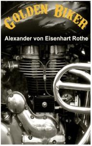 """Cover zum Buch """"Golden Biker"""" von Alexander von Eisenhart-Rothe"""