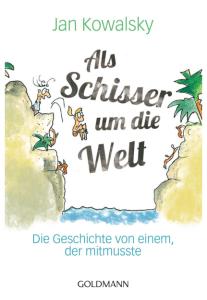 """Cover vom Buch """"Als Schisser um die Welt: Die Geschichte von einem, der mitmusste"""" von Jan Kowalsky"""