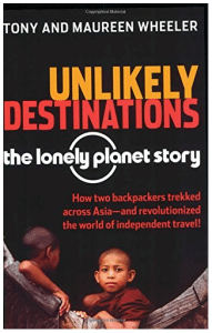 "Cover vom Buch ""Unlikely Destinations: The Lonely Planet Story"" von Tony und Maureen Wheeler"