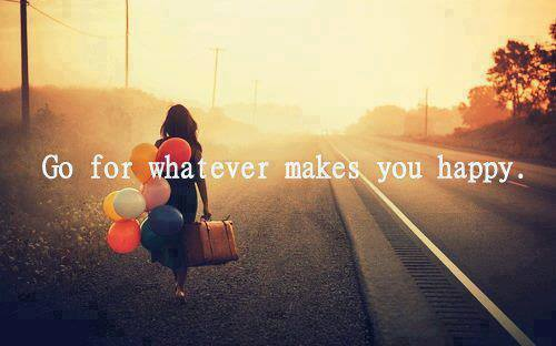 go-for-what-makes-you-happy